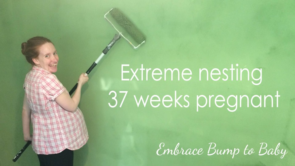 Extreme nesting at 37 weeks pregnant
