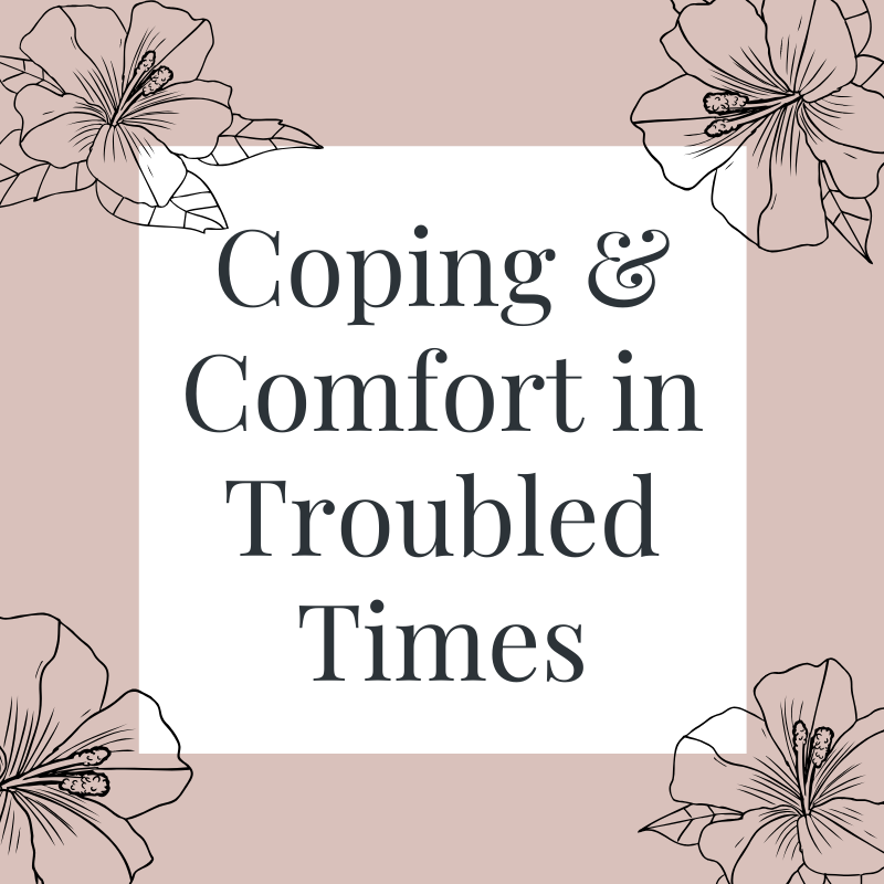 Coping and Comfort in Troubled Times