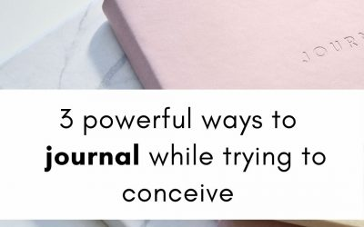 Three powerful ways to use journaling while trying to conceive