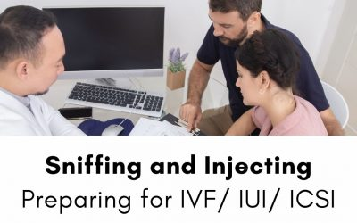 Sniffing and Injecting – Preparing for IVF / IUI / ICSI