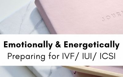 Emotionally & Energetically Preparing for IVF / IUI / ICSI